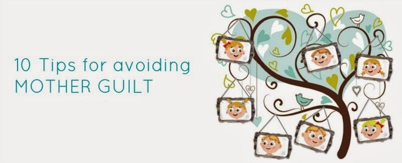 10 Tips For Avoiding Mother Guilt